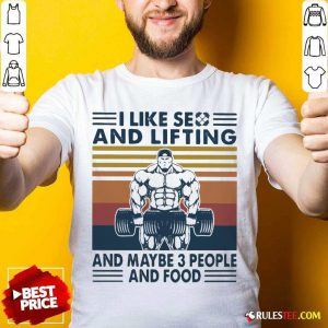 I Like Se And Lifting And Maybe 3 People And Food Vintage Shirt - Design By Rulestee.com