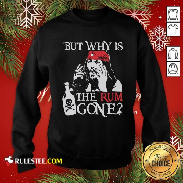 Jack Sparrow But Why Is The Rum Gone Sweatshirt- Design By Rulestee.com