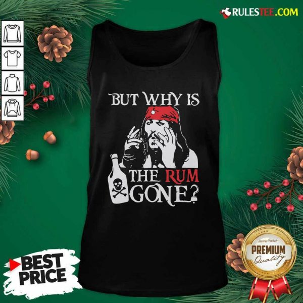 Jack Sparrow But Why Is The Rum Gone Tank Top- Design By Rulestee.com