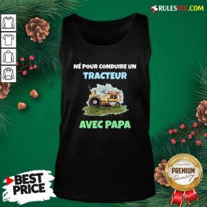 Né Pour Conduire Un Tracteur Avec Papa Tank Top - Design By Rulestee.com