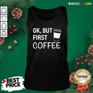 OK But First Coffee Tank Top - Design By Rulestee.com