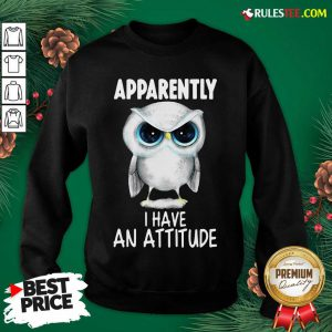 Pretty Owl Apparently I Have An Attitude Sweatshirt - Design By Rulestee.com