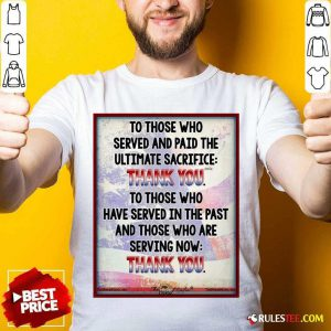 To Those Who Served And Paid The Ultimate Sacrifice Thank You Shirt - Design By Rulestee.com