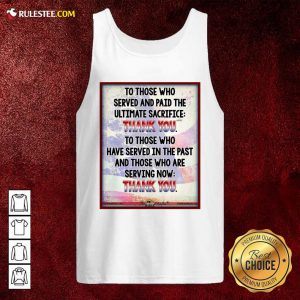 To Those Who Served And Paid The Ultimate Sacrifice Thank You Tank Top - Design By Rulestee.com