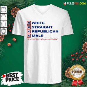 White Straight Republican Male How Else Can I Piss You Off Today V-neck - Design By Rulestee.com