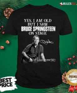 Yes I Am Old But I Saw Bruce Springsteen On Stage Signatures Shirt - Design By Rulestee.com