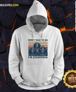 Don't Talk To Me I'm Counting Vintage Hoodie - Design By Rulestee.com
