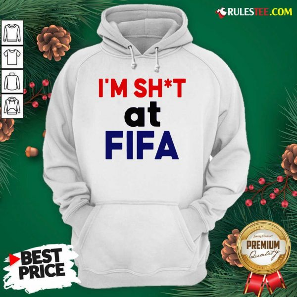 Top I'm Shit At FIFA Hoodie - Design By Rulestee.com