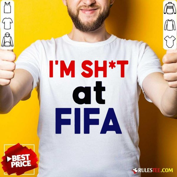 Top I'm Shit At FIFA T-Shirt - Design By Rulestee.com