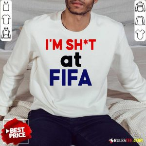 Top I'm Shit At FIFA Sweatshirt - Design By Rulestee.com
