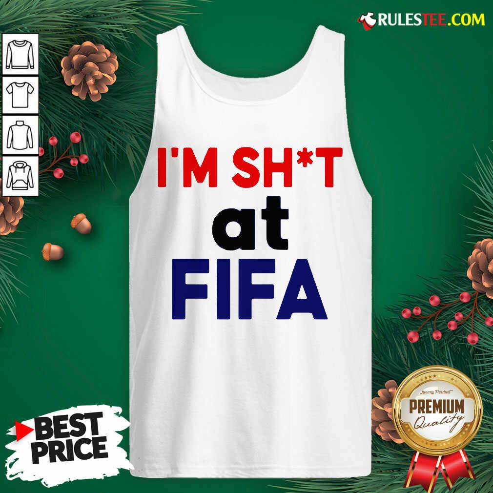 Top I'm Shit At FIFA Tank Top - Design By Rulestee.com