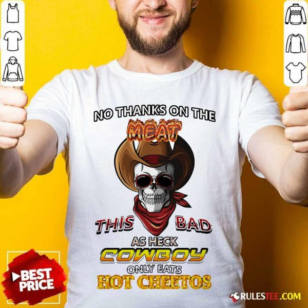 Skull No Thanks On The This Bad As Heck Cowboy Only Eats Hot Cheetos T-Shirt - Design By Rulestee.com