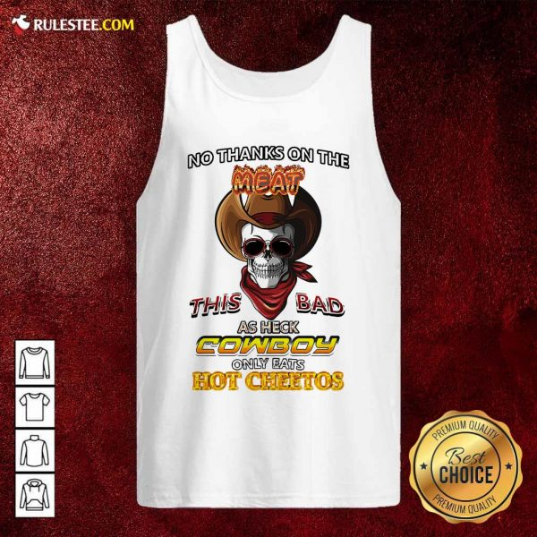 Skull No Thanks On The This Bad As Heck Cowboy Only Eats Hot Cheetos Tank Top - Design By Rulestee.com