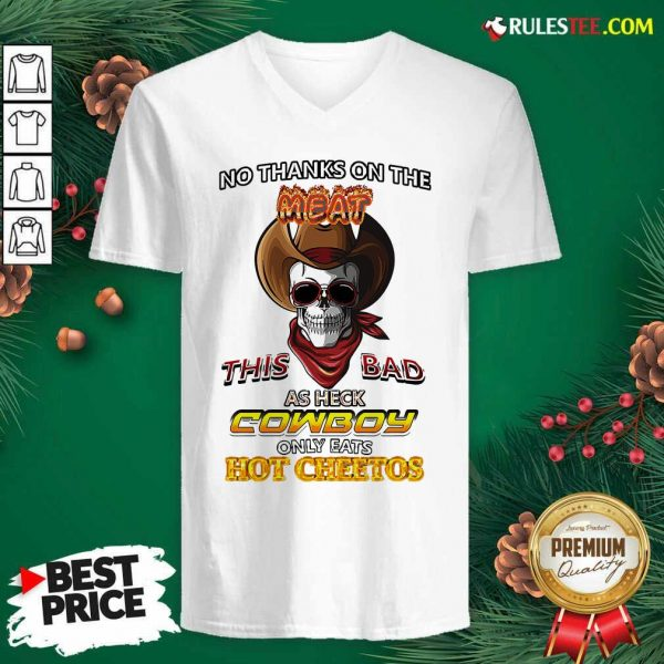 Skull No Thanks On The This Bad As Heck Cowboy Only Eats Hot Cheetos V-neck - Design By Rulestee.com