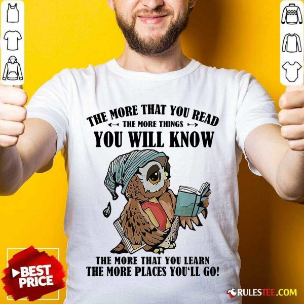 Owl The More That You Read The More Things You Will Know The More That You Lean Shirt - Design By Rulestee.com