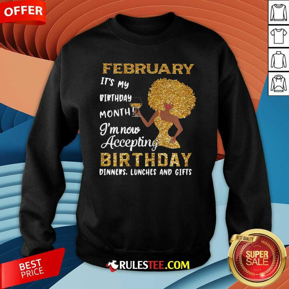 1February Its My Birthday Month Im Now Accepting Birthday Dinners Lunches And Gifts Sweatshirt - Design By Rulestee.com