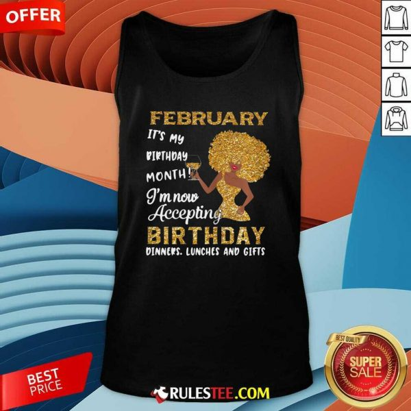 1February Its My Birthday Month Im Now Accepting Birthday Dinners Lunches And Gifts Tank Top - Design By Rulestee.com