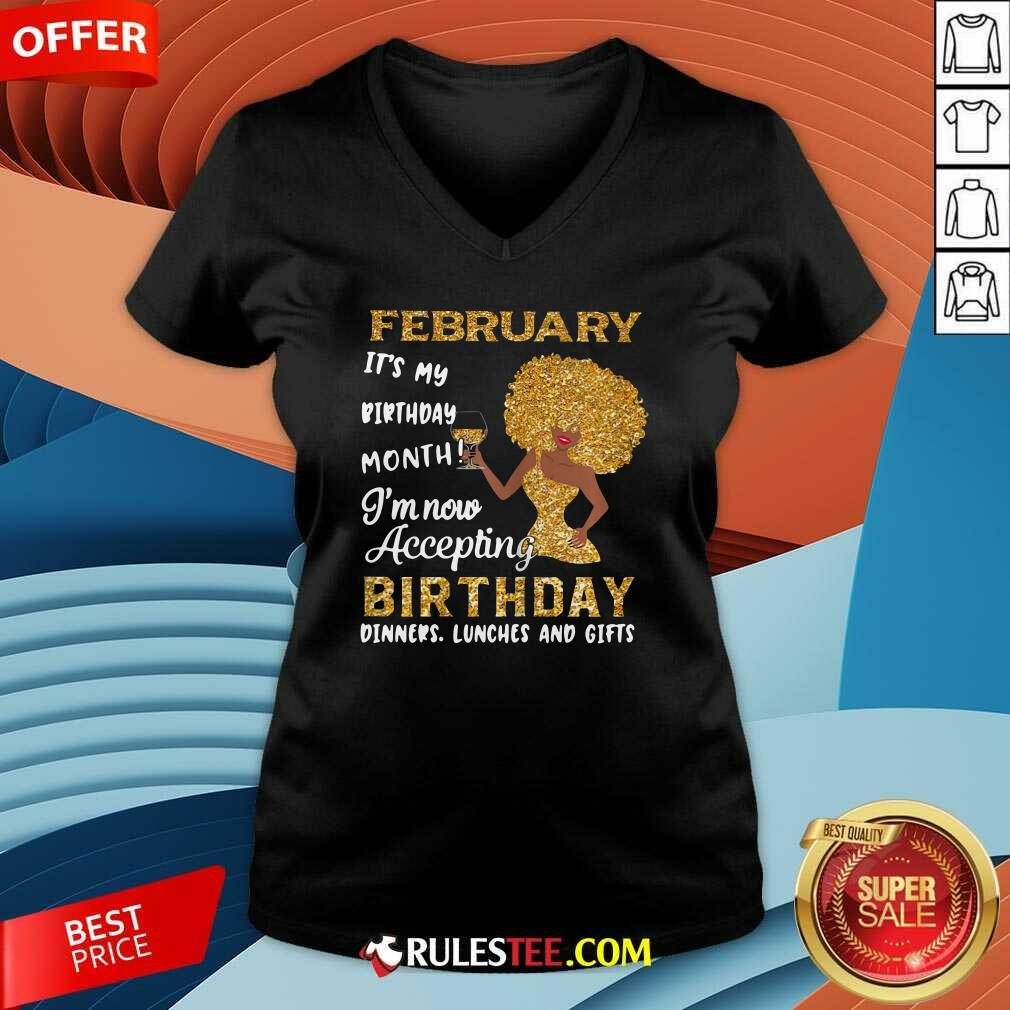 1February Its My Birthday Month Im Now Accepting Birthday Dinners Lunches And Gifts V-neck - Design By Rulestee.com