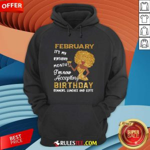 1February Its My Birthday Month Im Now Accepting Birthday Dinners Lunches And Gifts Hoodie - Design By Rulestee.com