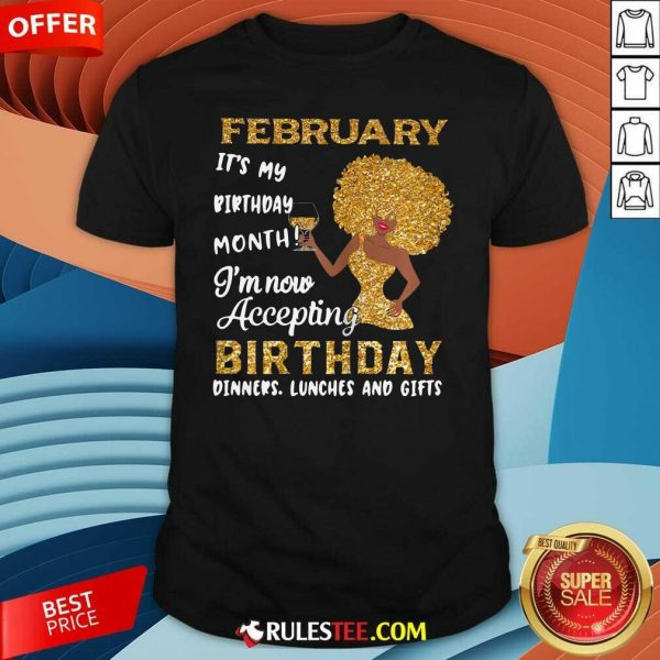 1February Its My Birthday Month Im Now Accepting Birthday Dinners Lunches And Gifts Shirt - Design By Rulestee.com