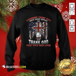 Remember Those Who Have Gone Before Us And Thank God That Such Men Lived Us Flag Sweatshirt - Design By Rulestee.com