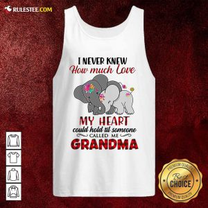 I Never Knew How Much Love My Heart Could Hold Till Someone Called Me Grandma Elephant Tank Top - Design By Rulestee.com