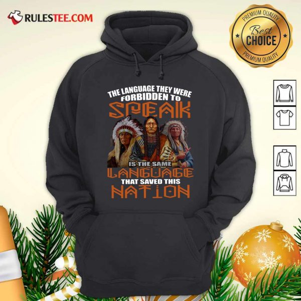 The Language They Were Forbidden To Speak Is The Same Language That Saved This Nation Hoodie - Design By Rulestee.com