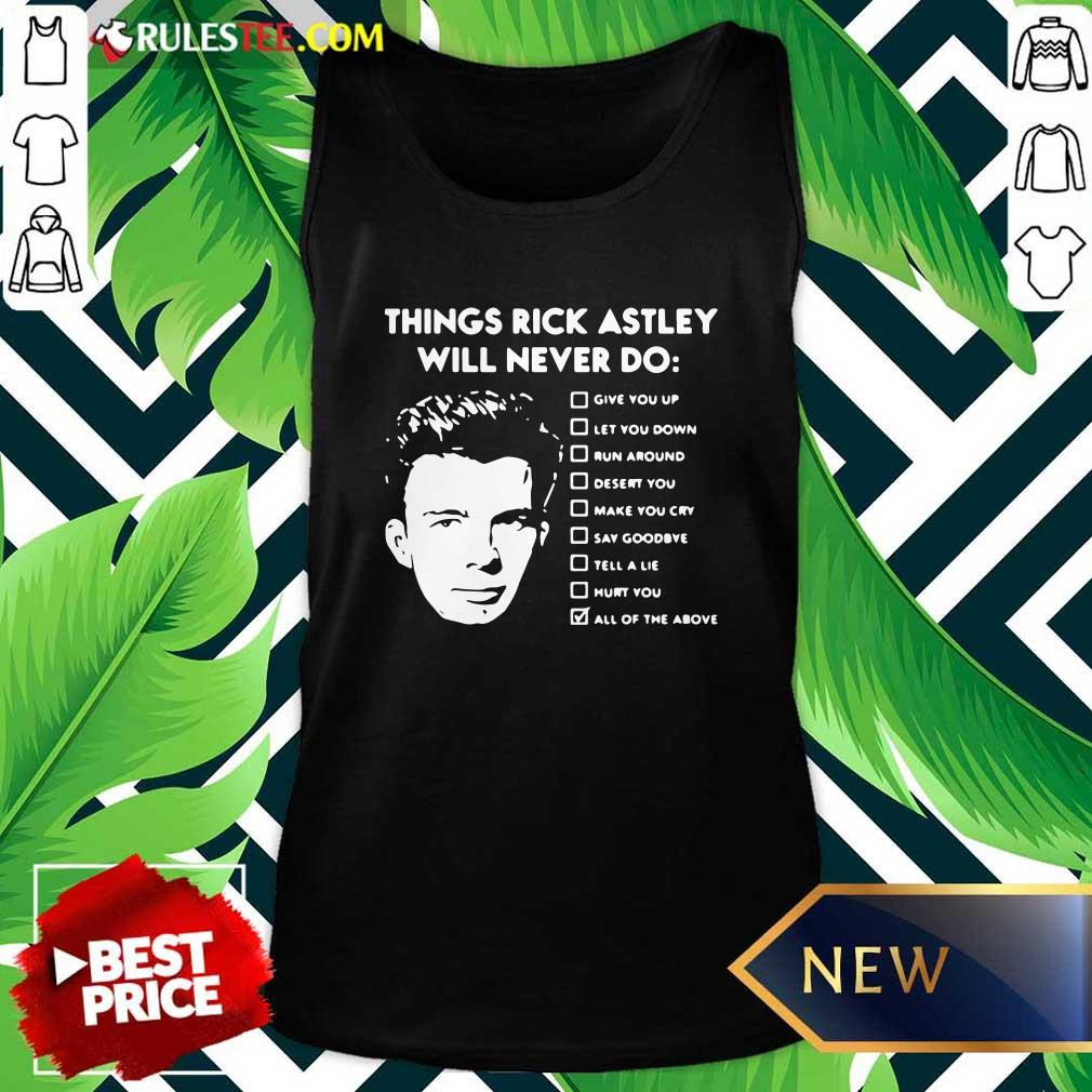 Things Rick Astley Will Never Do Give You Up Let You Down Run Around Desert You Tank Top - Design By Rulestee.com