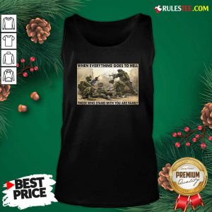 Veteran When Everything Goes To Hell Those Who Stand With You Are Family Poster Tank Top - Design By Rulestee.com