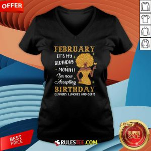 February Its My Birthday Month Im Now Accepting Birthday Dinners Lunches And Gifts V-neck - Design By Rulestee.com