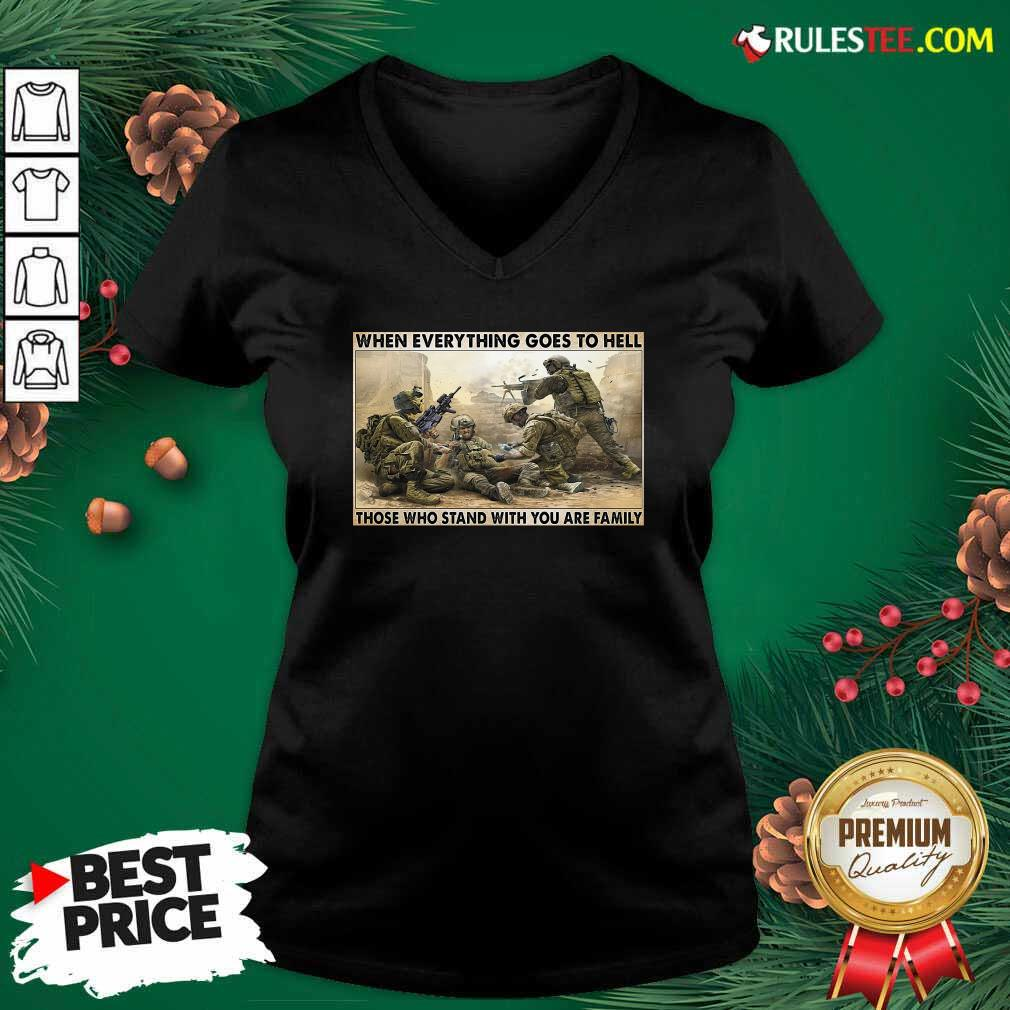 Veteran When Everything Goes To Hell Those Who Stand With You Are Family Poster V-neck - Design By Rulestee.com