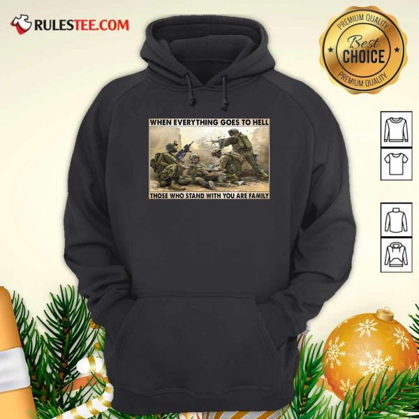 Veteran When Everything Goes To Hell Those Who Stand With You Are Family Poster Hoodie - Design By Rulestee.com