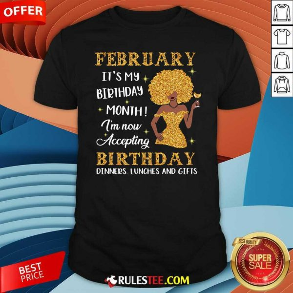 February Its My Birthday Month Im Now Accepting Birthday Dinners Lunches And Gifts Shirt - Design By Rulestee.com
