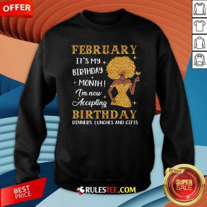 February Its My Birthday Month Im Now Accepting Birthday Dinners Lunches And Gifts Sweatshirt - Design By Rulestee.com