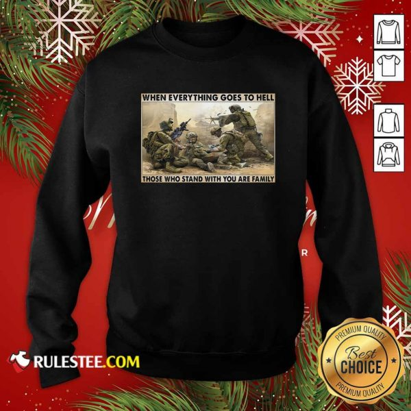 Veteran When Everything Goes To Hell Those Who Stand With You Are Family Poster Sweatshirt - Design By Rulestee.com