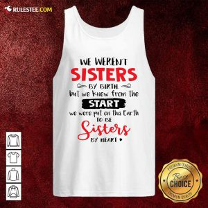 We Werent Sisters By Birth But We Knew From The Start We Were Put On This Earth Tank Top - Design By Rulestee.com
