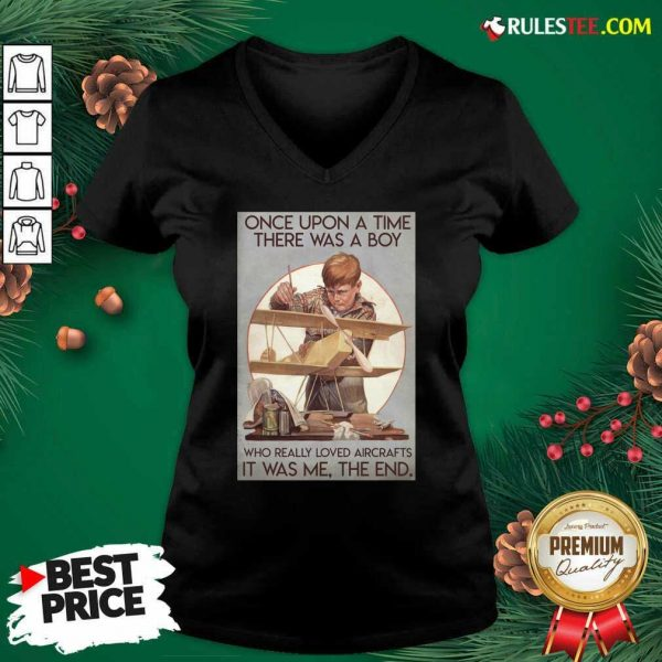 Once Upon A Time There Was A Boy Who Really Loved Aircraft It Was Me The End Poster V-neck - Design By Rulestee.com