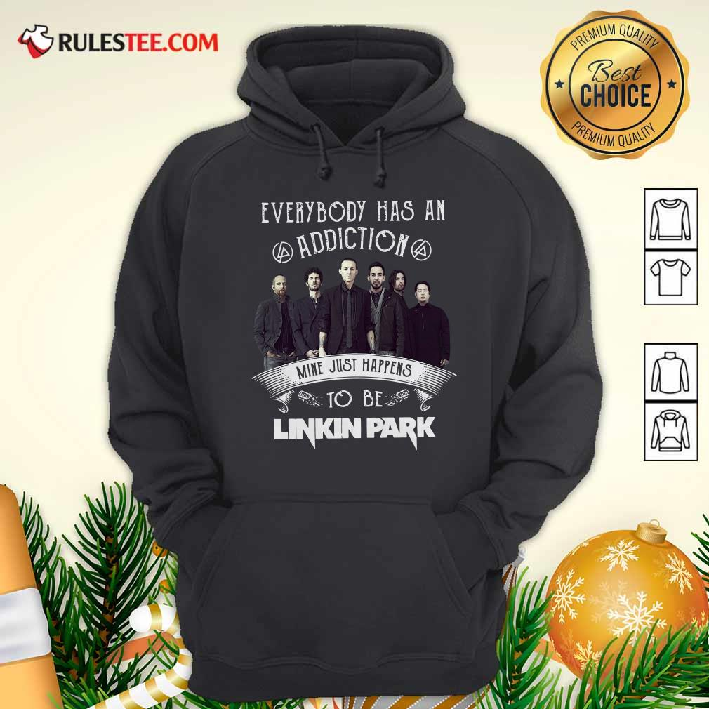 Everybody Has An Addiction Mine Just Happens To Be Linkin Park Shirt Signatures Hoodie - Design By Rulestee.com