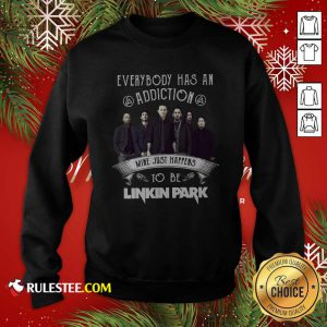 Everybody Has An Addiction Mine Just Happens To Be Linkin Park Shirt Signatures Sweatshirt - Design By Rulestee.com
