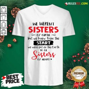We Werent Sisters By Birth But We Knew From The Start We Were Put On This Earth V-neck - Design By Rulestee.com