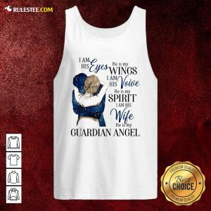 I Am His Eyes He Is My Wings I Am His Voice He Is My Spirit I Am His Wife He Is My Guardian Angel Tank Top - Design By Rulestee.com