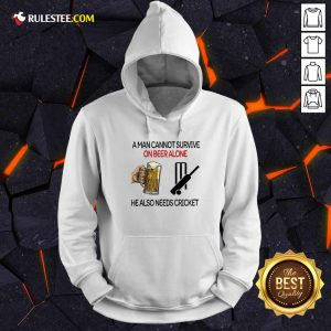 A Man Cannot Survive On Beer Alone He Also Needs Cricket Hoodie - Design By Rulestee.com