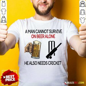 A Man Cannot Survive On Beer Alone He Also Needs Cricket Shirt - Design By Rulestee.com