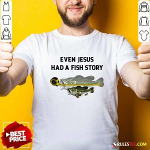 Even Jesus Had A Fish Story Ruler Shirt- Design By Rulestee.com