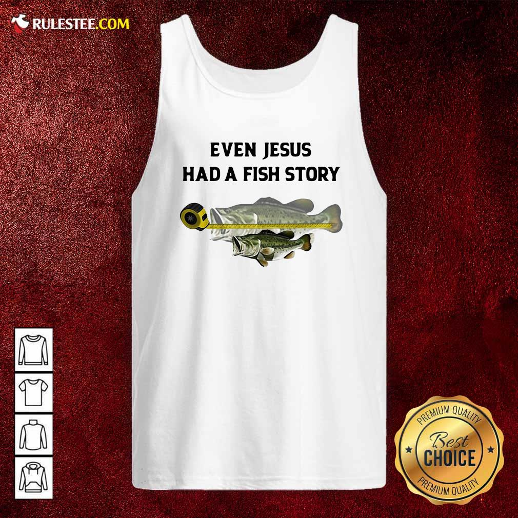 Even Jesus Had A Fish Story Ruler Tank Top - Design By Rulestee.com
