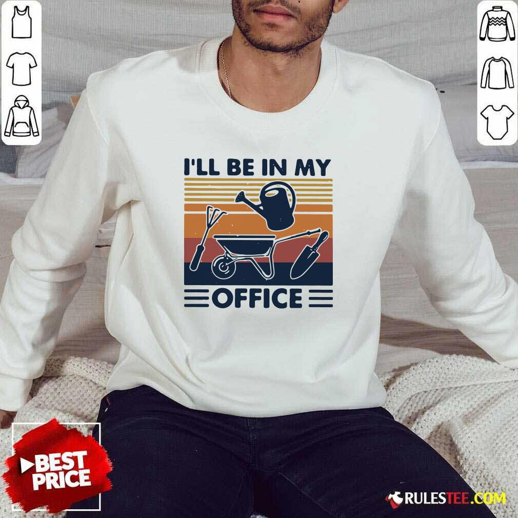 I Will Be In My Office Gardening Vintage Sweatshirt - Design By Rulestee.com