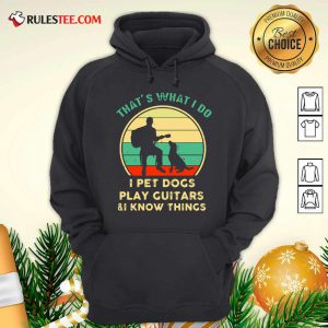 Thats What I Do I Pet Dogs I Play Guitars And I Know Things Vintage Retro Hoodie - Design By Rulestee.com