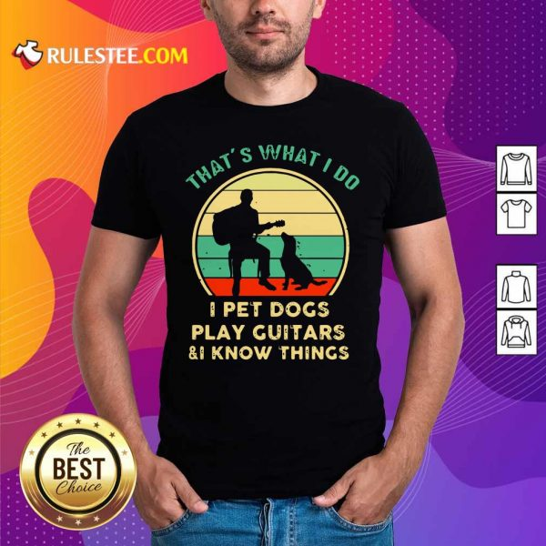 Thats What I Do I Pet Dogs I Play Guitars And I Know Things Vintage Retro Shirt - Design By Rulestee.com