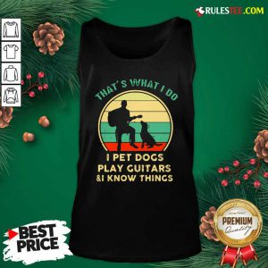 Thats What I Do I Pet Dogs I Play Guitars And I Know Things Vintage Retro Tank Top - Design By Rulestee.com