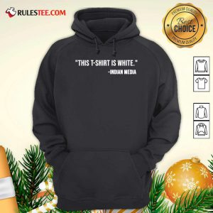 This T-Shirt Is White Indian Media Hoodie - Design By Rulestee.com